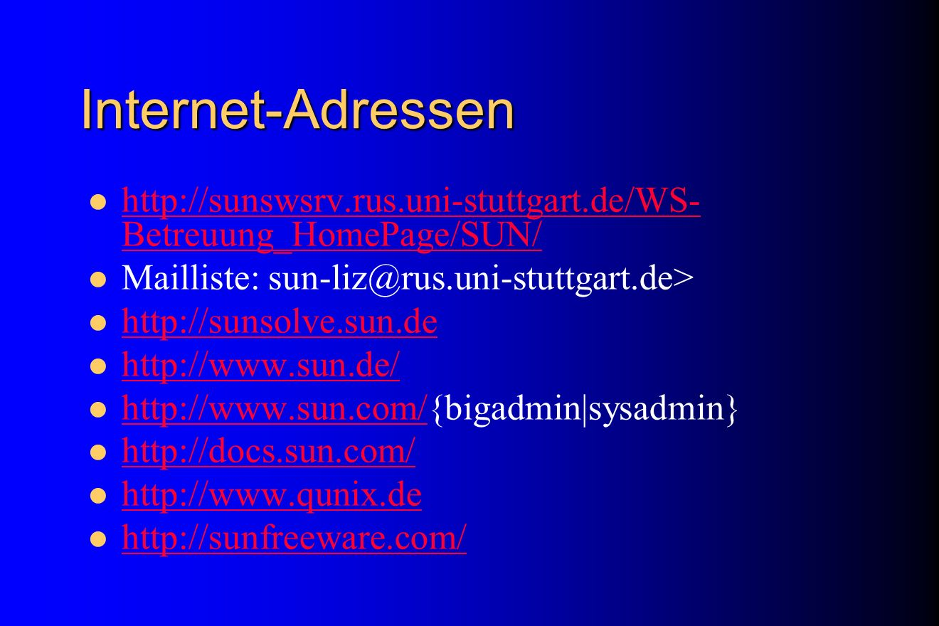 Internet-Adressen http://sunswsrv.rus.uni-stuttgart.de/WS-Betreuung_HomePage/SUN/ Mailliste: sun-liz@rus.uni-stuttgart.de>
