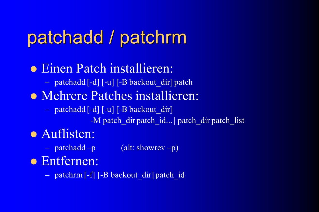 patchadd / patchrm Einen Patch installieren: