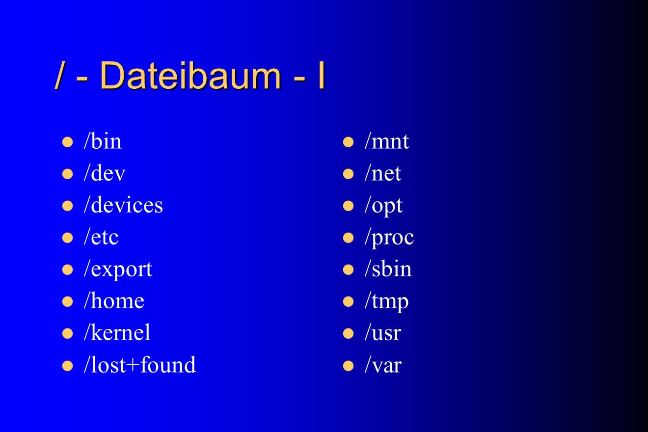 / - Dateibaum - I /bin /dev /devices /etc /export /home /kernel