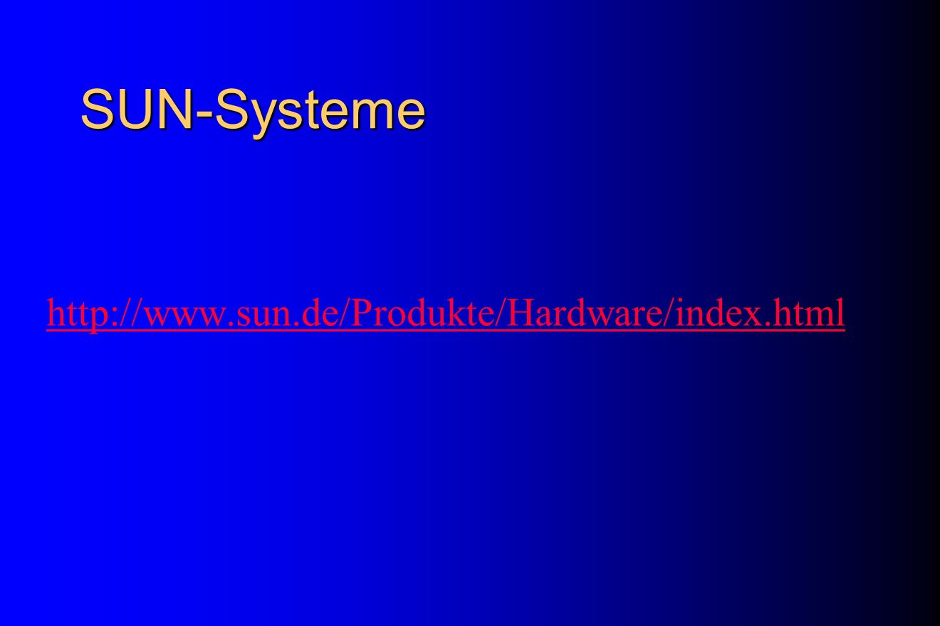 SUN-Systeme http://www.sun.de/Produkte/Hardware/index.html