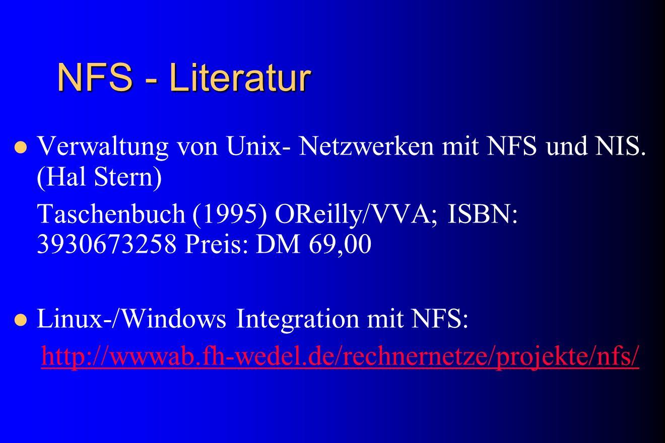 NFS - Literatur Verwaltung von Unix- Netzwerken mit NFS und NIS. (Hal Stern) Taschenbuch (1995) OReilly/VVA; ISBN: 3930673258 Preis: DM 69,00.