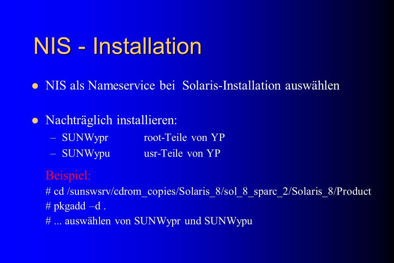 NIS - Installation NIS als Nameservice bei Solaris-Installation auswählen. Nachträglich installieren: