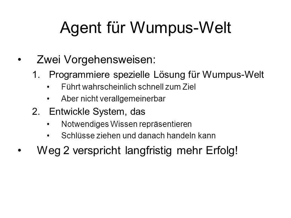 Agent für Wumpus-Welt Zwei Vorgehensweisen: