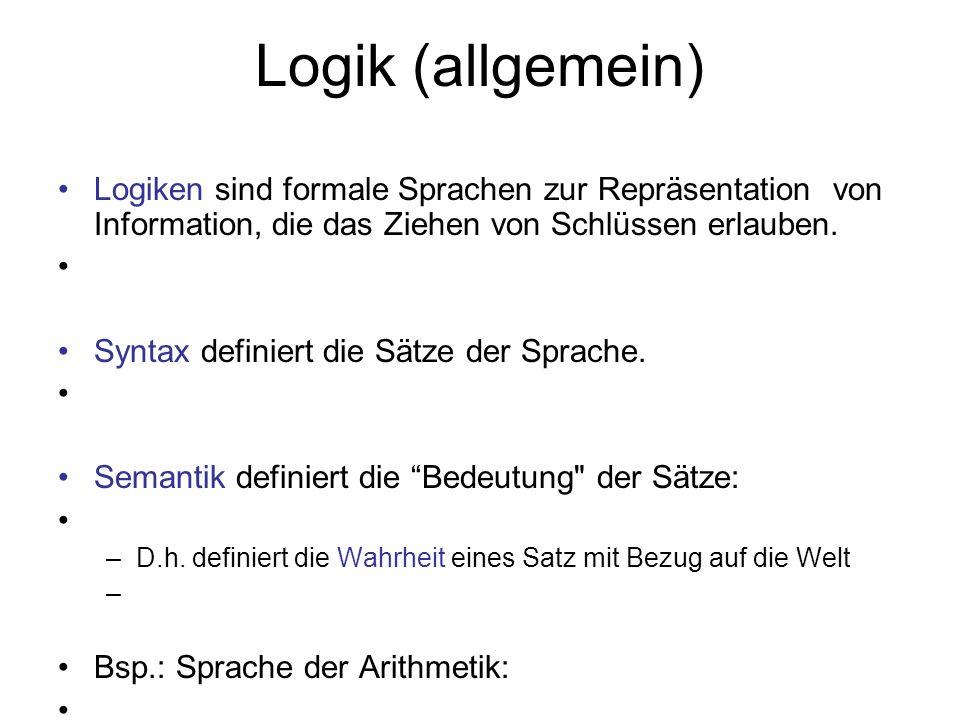 Logik (allgemein) Logiken sind formale Sprachen zur Repräsentation von Information, die das Ziehen von Schlüssen erlauben.