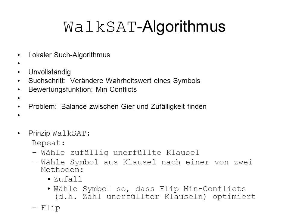 WalkSAT-Algorithmus Repeat: Wähle zufällig unerfüllte Klausel