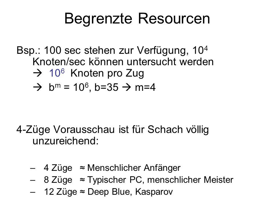 Begrenzte ResourcenBsp.: 100 sec stehen zur Verfügung, 104 Knoten/sec können untersucht werden  106 Knoten pro Zug.