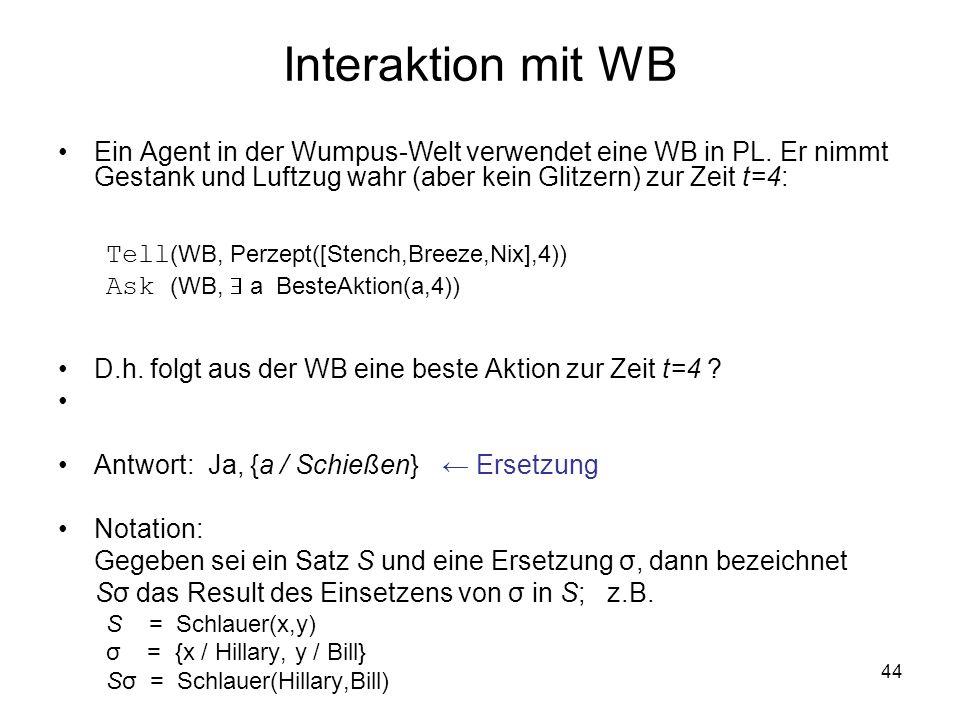 Interaktion mit WB Ein Agent in der Wumpus-Welt verwendet eine WB in PL. Er nimmt Gestank und Luftzug wahr (aber kein Glitzern) zur Zeit t=4: