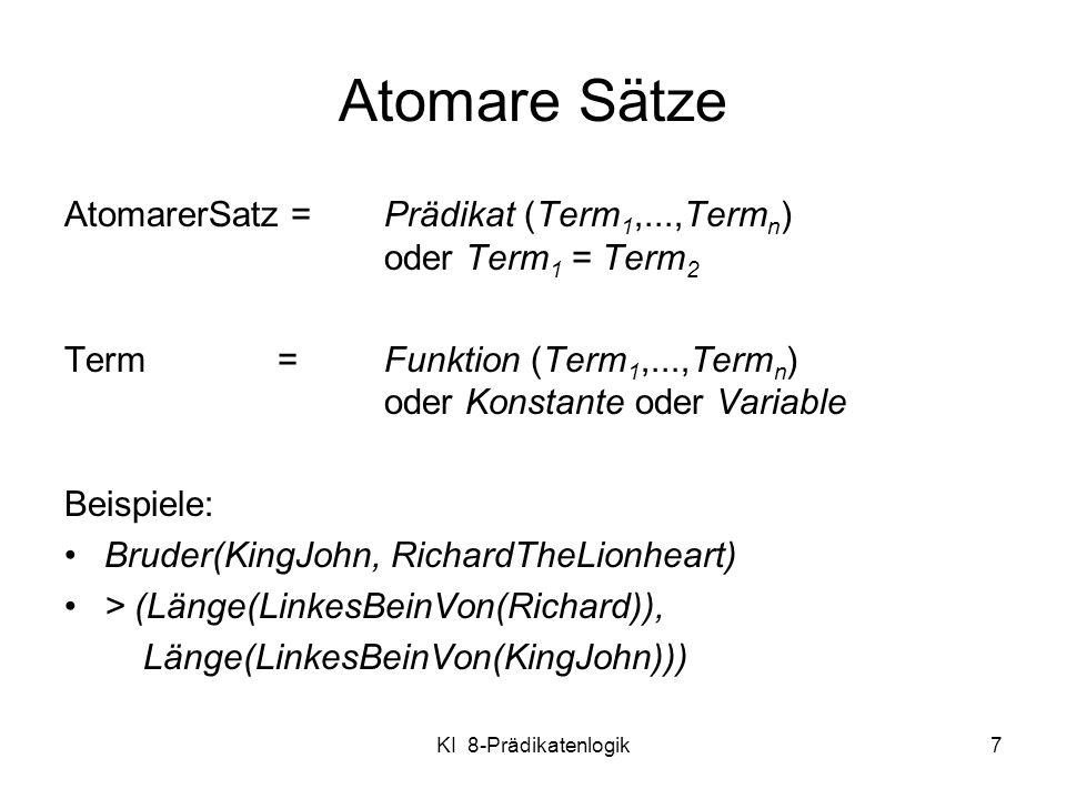 Atomare Sätze AtomarerSatz = Prädikat (Term1,...,Termn) oder Term1 = Term2.