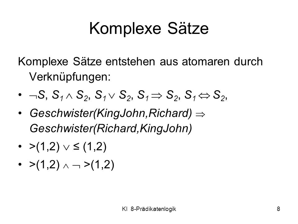 Komplexe Sätze Komplexe Sätze entstehen aus atomaren durch Verknüpfungen: S, S1  S2, S1  S2, S1  S2, S1  S2,