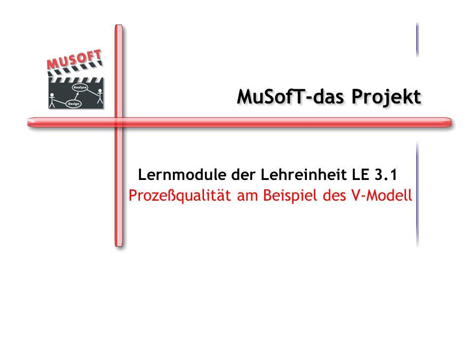 MuSofT-das Projekt Lernmodule der Lehreinheit LE 3.1 Prozeßqualität am Beispiel des V-Modell
