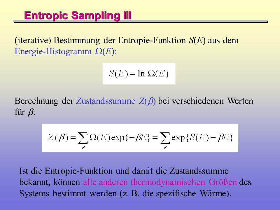 Entropic Sampling III (iterative) Bestimmung der Entropie-Funktion S(E) aus dem Energie-Histogramm W(E):