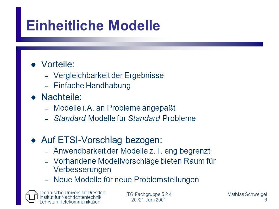 Einheitliche Modelle Vorteile: Nachteile: Auf ETSI-Vorschlag bezogen: