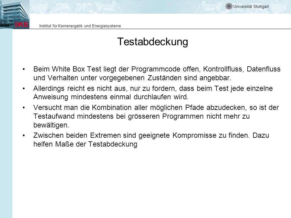 Testabdeckung Beim White Box Test liegt der Programmcode offen, Kontrollfluss, Datenfluss und Verhalten unter vorgegebenen Zuständen sind angebbar.