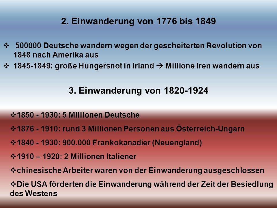 2. Einwanderung von 1776 bis 1849 3. Einwanderung von 1820-1924