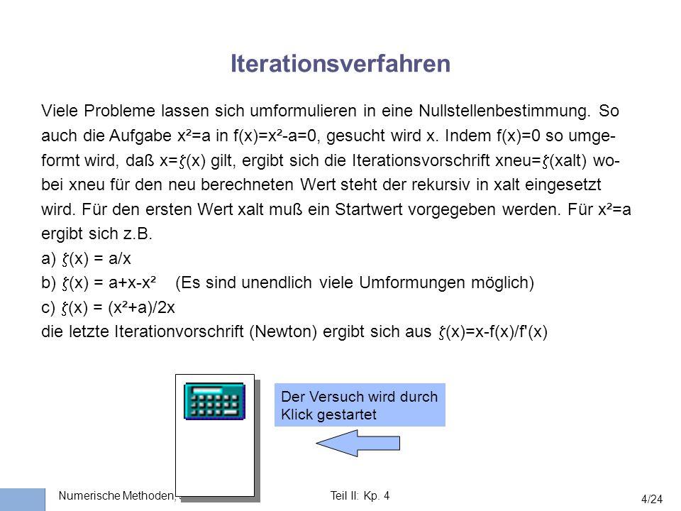 Iterationsverfahren Viele Probleme lassen sich umformulieren in eine Nullstellenbestimmung. So.