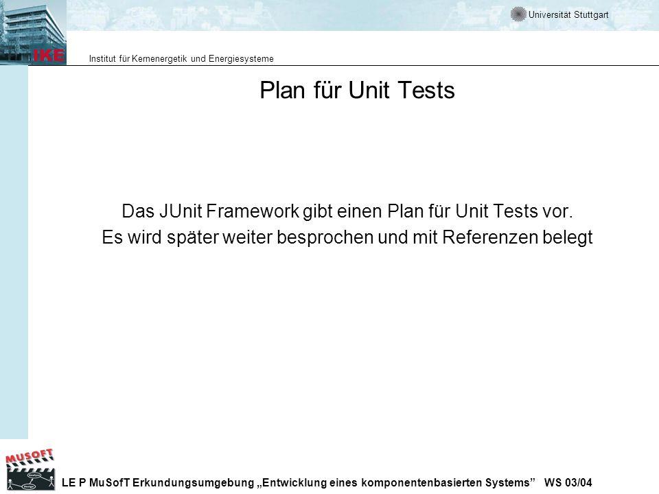 Plan für Unit Tests Das JUnit Framework gibt einen Plan für Unit Tests vor.