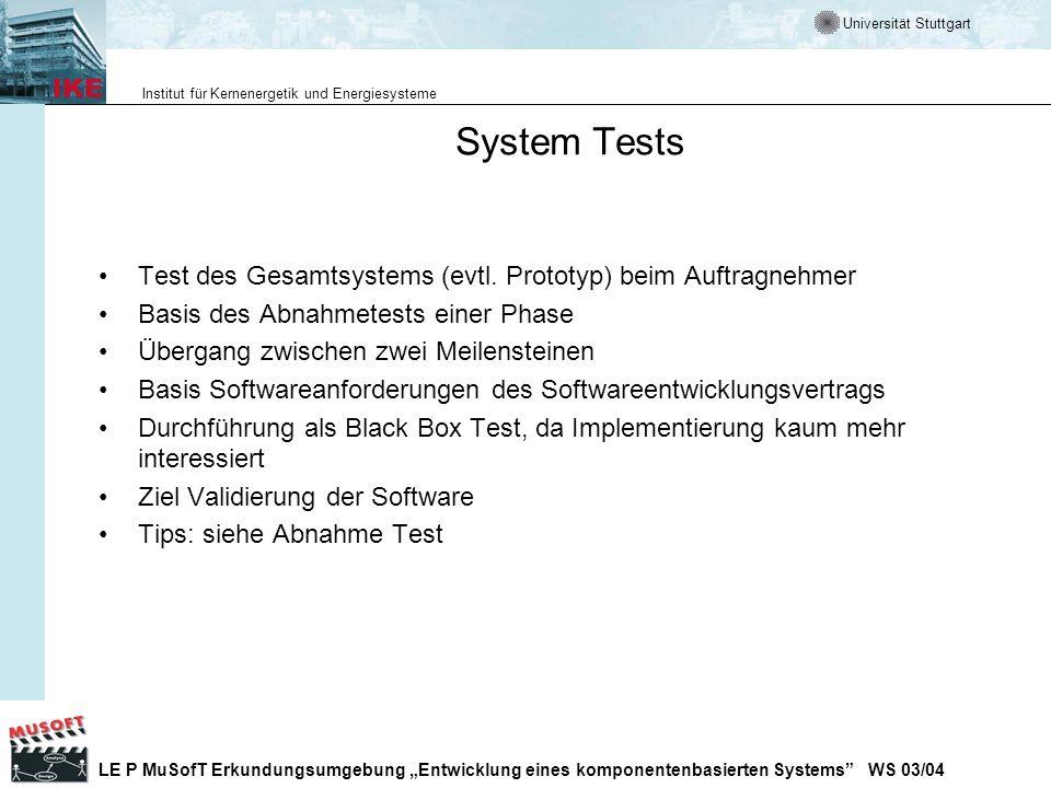 System TestsTest des Gesamtsystems (evtl. Prototyp) beim Auftragnehmer. Basis des Abnahmetests einer Phase.