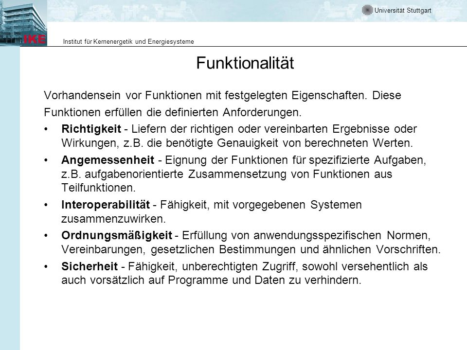 FunktionalitätVorhandensein vor Funktionen mit festgelegten Eigenschaften. Diese. Funktionen erfüllen die definierten Anforderungen.
