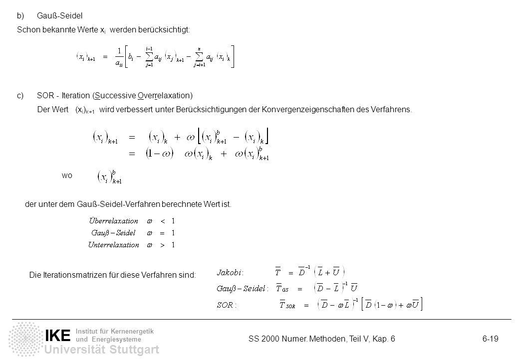 b) Gauß-Seidel Schon bekannte Werte xi werden berücksichtigt: c) SOR - Iteration (Successive Overrelaxation)