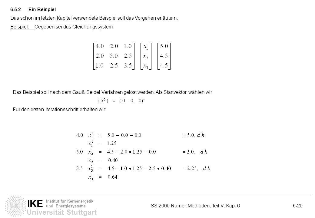 6.5.2 Ein Beispiel Das schon im letzten Kapitel verwendete Beispiel soll das Vorgehen erläutern: Beispiel: Gegeben sei das Gleichungssystem.