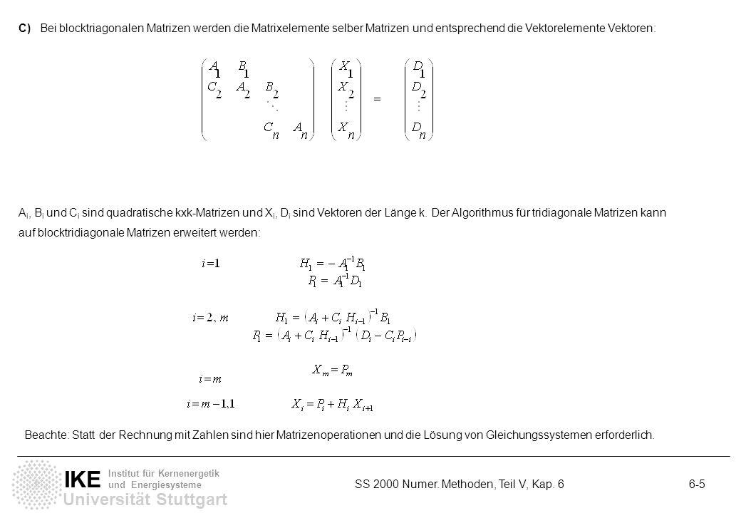 C) Bei blocktriagonalen Matrizen werden die Matrixelemente selber Matrizen und entsprechend die Vektorelemente Vektoren: