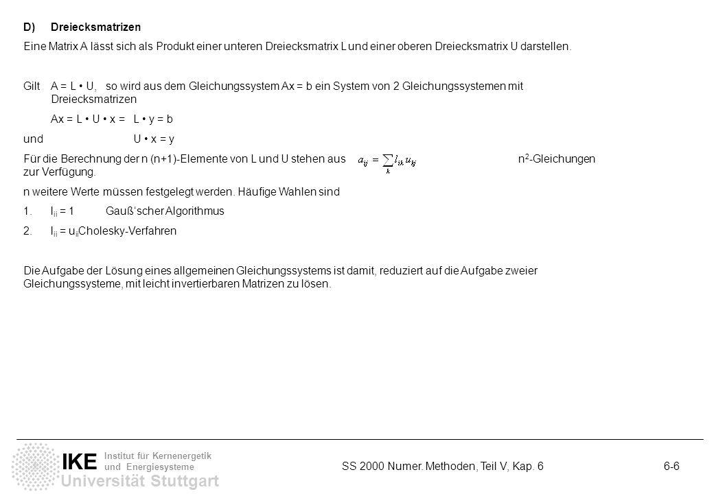 D) Dreiecksmatrizen Eine Matrix A lässt sich als Produkt einer unteren Dreiecksmatrix L und einer oberen Dreiecksmatrix U darstellen.