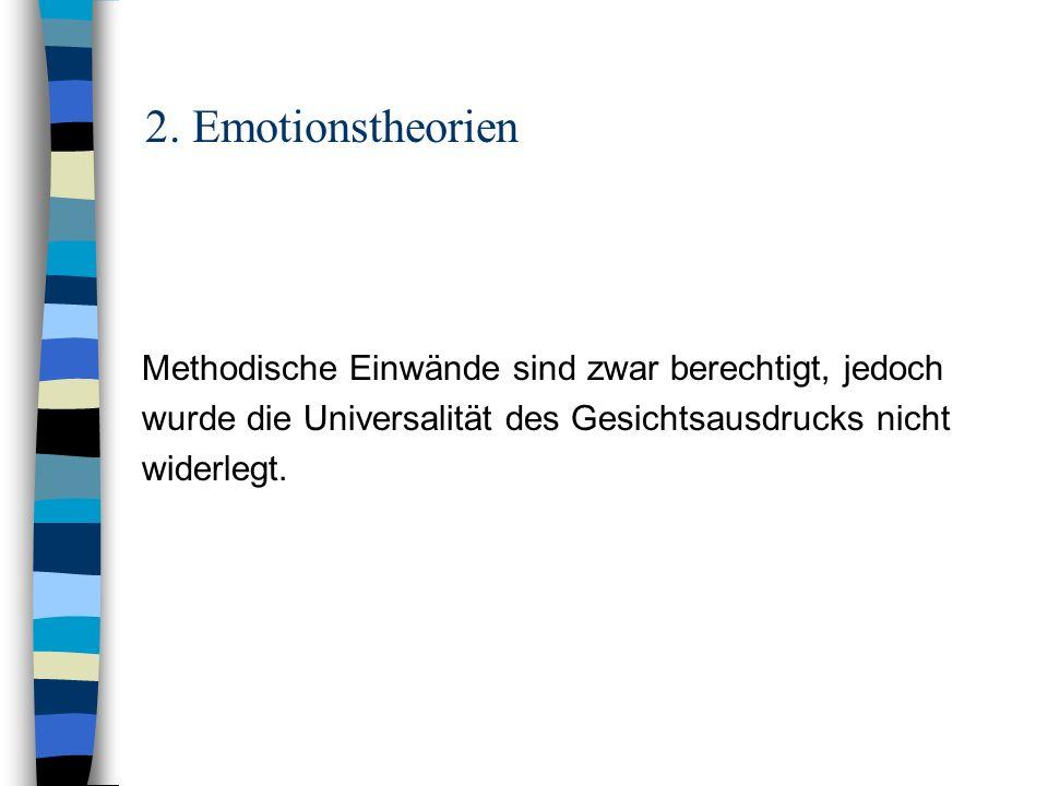 2. Emotionstheorien Methodische Einwände sind zwar berechtigt, jedoch
