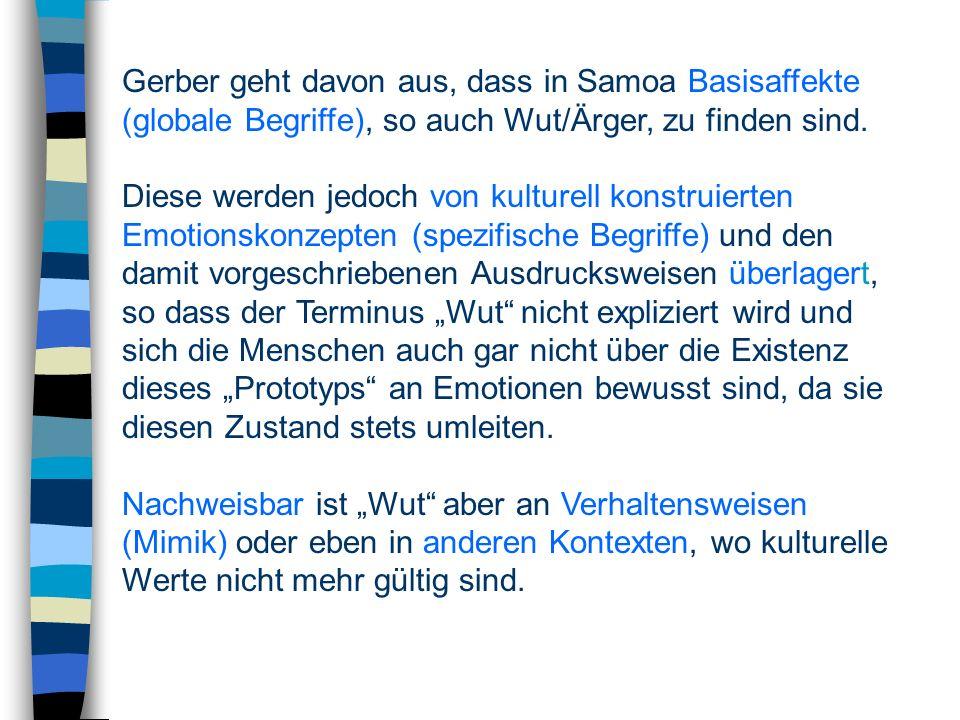 Gerber geht davon aus, dass in Samoa Basisaffekte (globale Begriffe), so auch Wut/Ärger, zu finden sind.