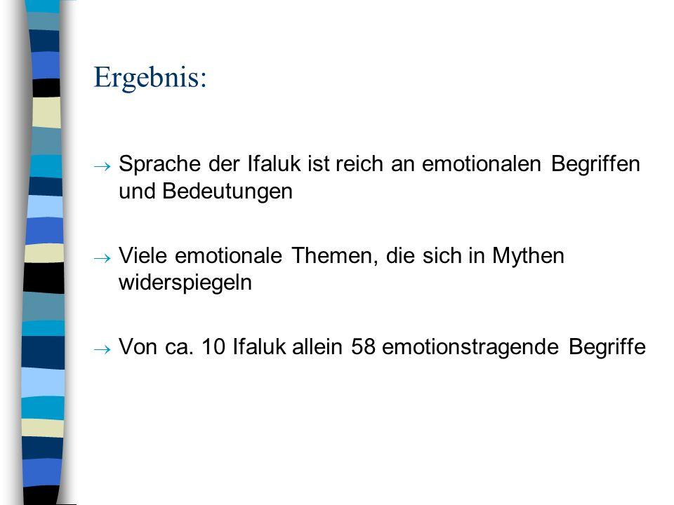 Ergebnis: Sprache der Ifaluk ist reich an emotionalen Begriffen und Bedeutungen. Viele emotionale Themen, die sich in Mythen widerspiegeln.