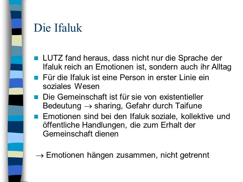 Die Ifaluk LUTZ fand heraus, dass nicht nur die Sprache der Ifaluk reich an Emotionen ist, sondern auch ihr Alltag.
