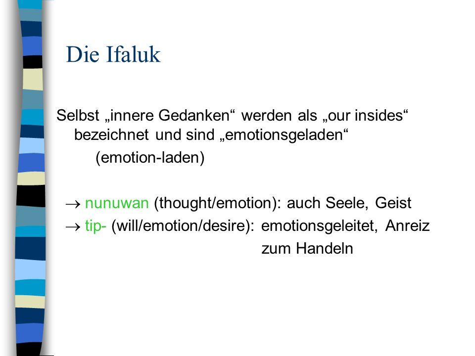 """Die Ifaluk Selbst """"innere Gedanken werden als """"our insides bezeichnet und sind """"emotionsgeladen (emotion-laden)"""