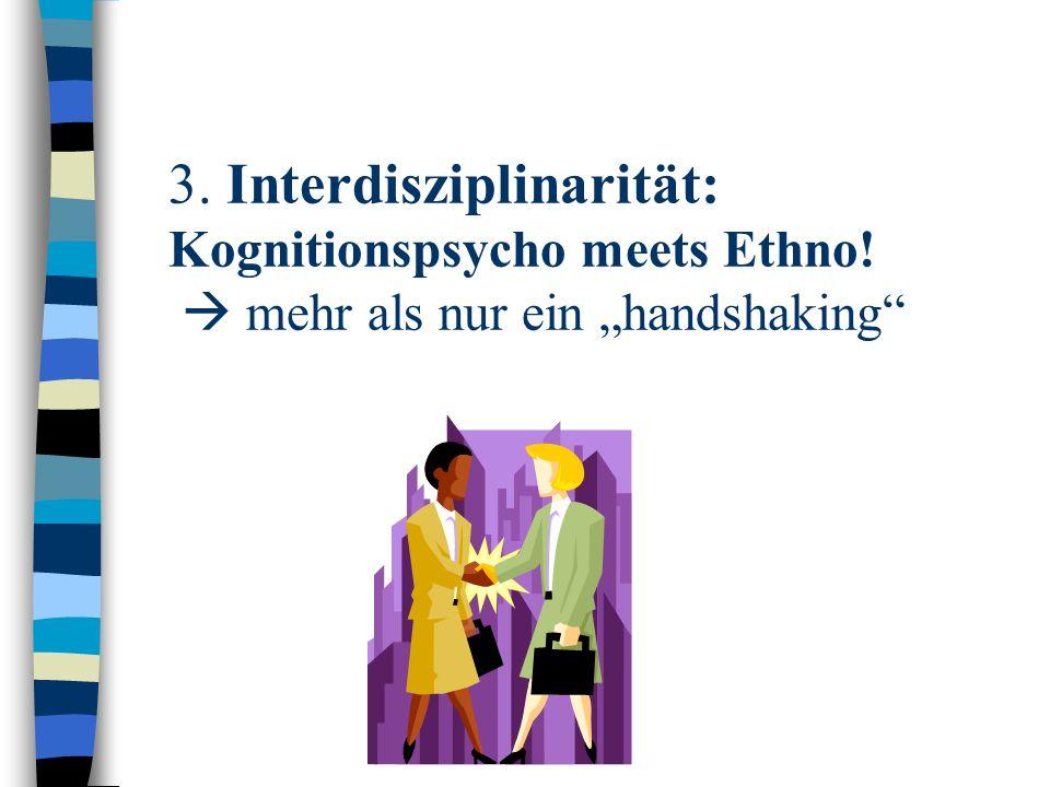 3. Interdisziplinarität: Kognitionspsycho meets Ethno