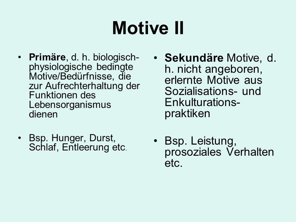 Motive II Primäre, d. h. biologisch-physiologische bedingte Motive/Bedürfnisse, die zur Aufrechterhaltung der Funktionen des Lebensorganismus dienen.