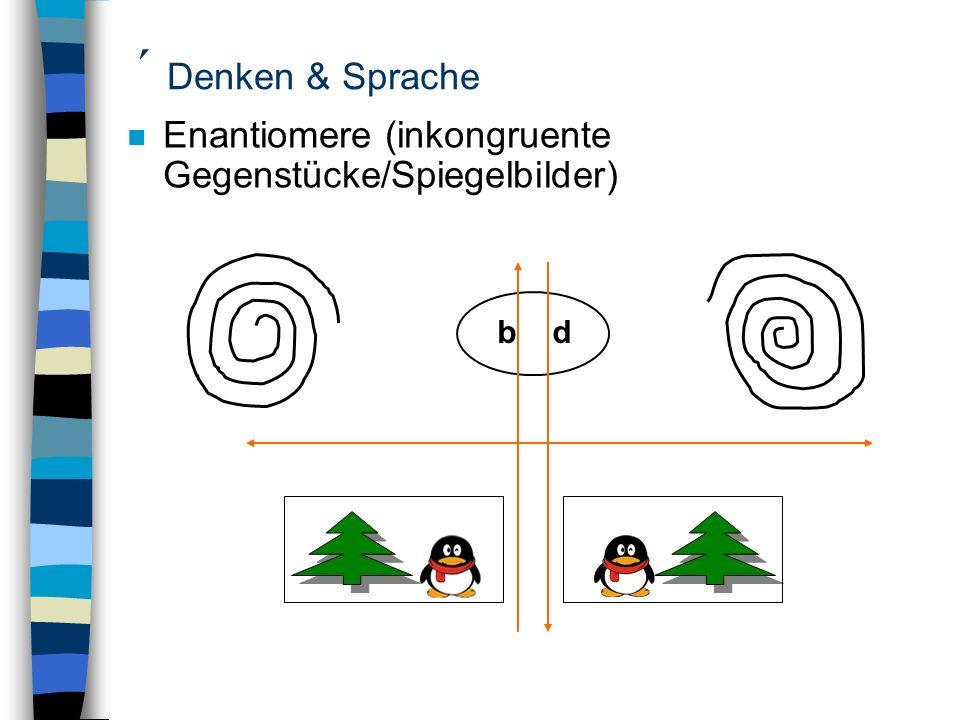 ´ Denken & Sprache Enantiomere (inkongruente Gegenstücke/Spiegelbilder) b d