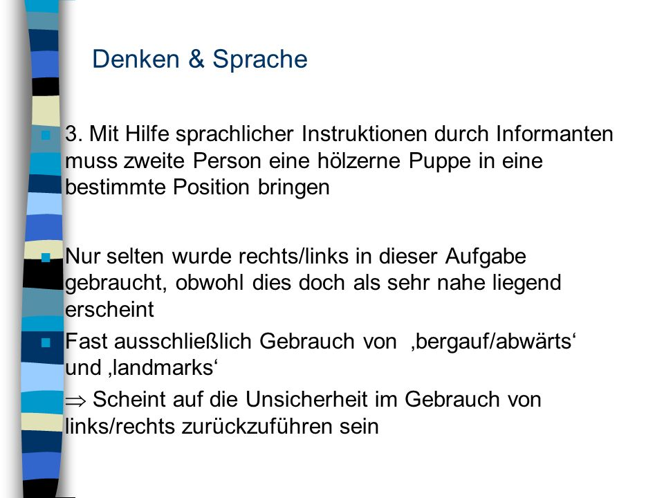Denken & Sprache3. Mit Hilfe sprachlicher Instruktionen durch Informanten muss zweite Person eine hölzerne Puppe in eine bestimmte Position bringen.