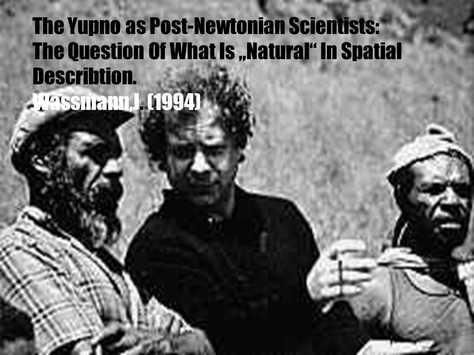 The Yupno as Post-Newtonian Scientists: