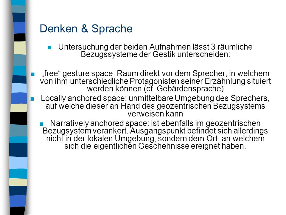 Denken & Sprache Untersuchung der beiden Aufnahmen lässt 3 räumliche Bezugssysteme der Gestik unterscheiden: