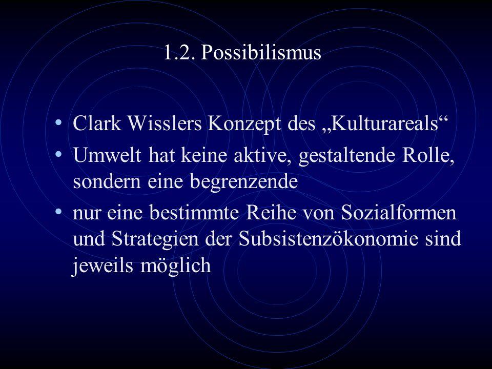 """1.2. Possibilismus Clark Wisslers Konzept des """"Kulturareals Umwelt hat keine aktive, gestaltende Rolle, sondern eine begrenzende."""