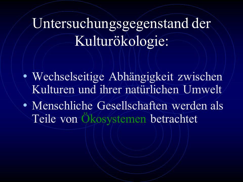 Untersuchungsgegenstand der Kulturökologie:
