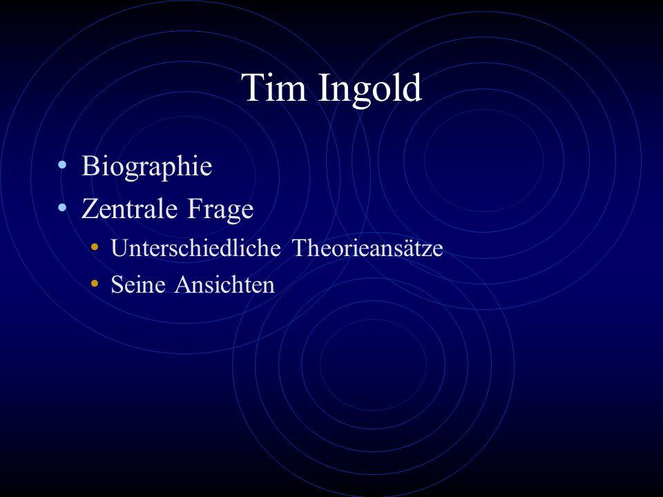 Tim Ingold Biographie Zentrale Frage Unterschiedliche Theorieansätze