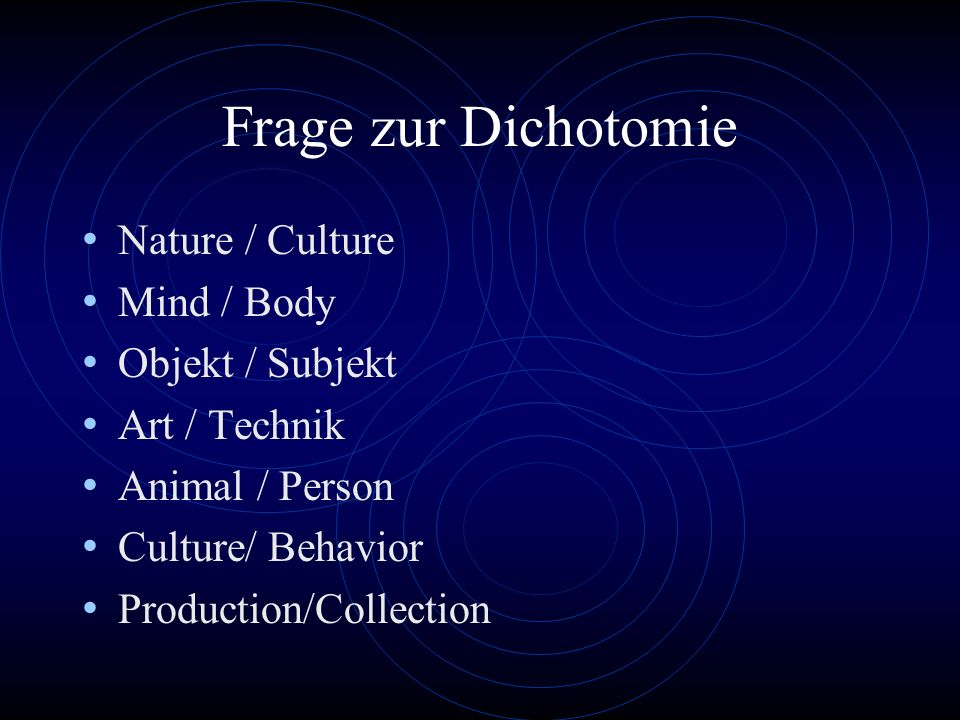 Frage zur Dichotomie Nature / Culture Mind / Body Objekt / Subjekt
