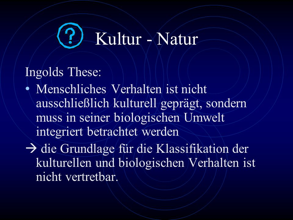 Kultur - Natur Ingolds These: