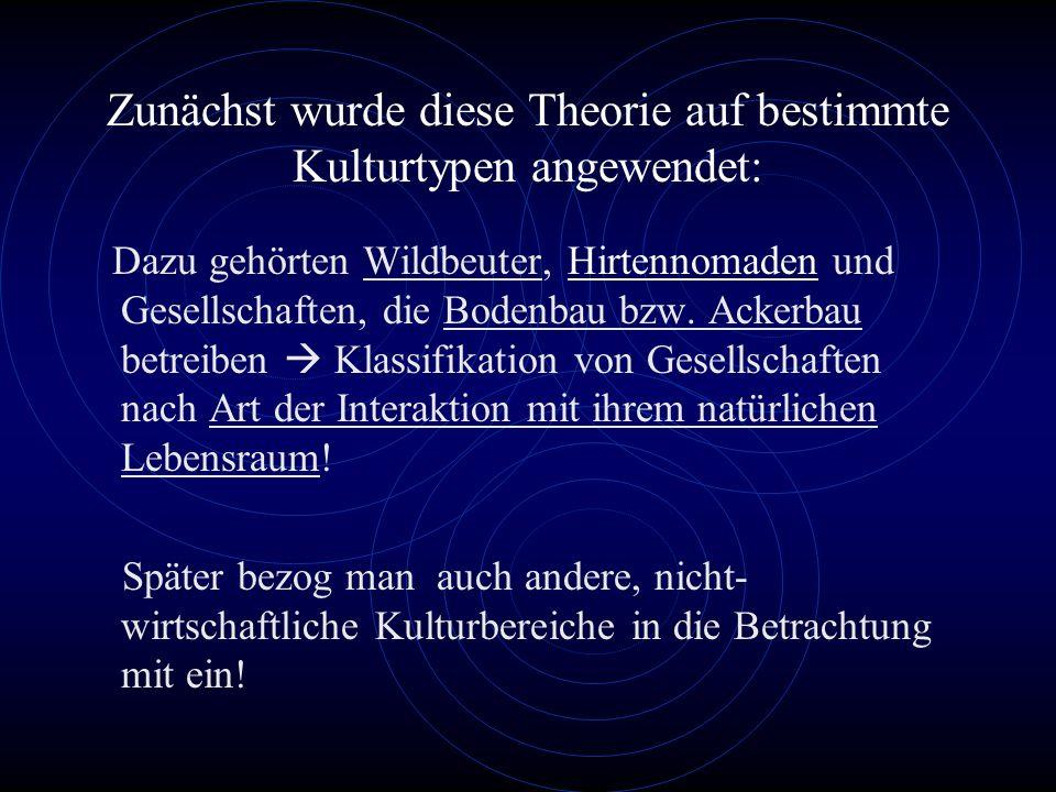 Zunächst wurde diese Theorie auf bestimmte Kulturtypen angewendet:
