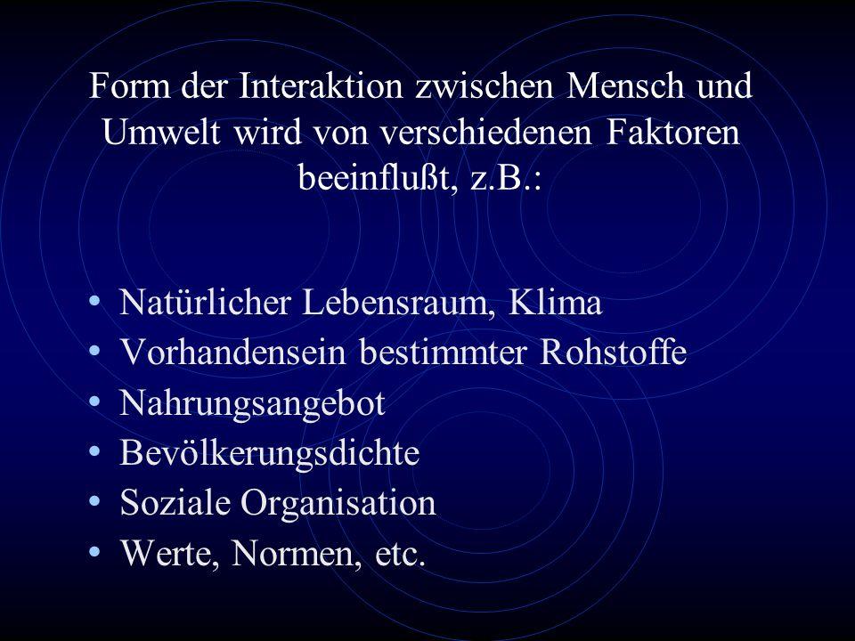 Form der Interaktion zwischen Mensch und Umwelt wird von verschiedenen Faktoren beeinflußt, z.B.: