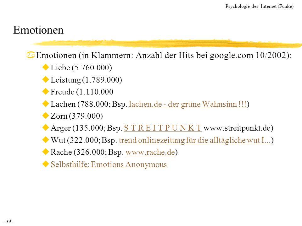 Emotionen Emotionen (in Klammern: Anzahl der Hits bei google.com 10/2002): Liebe (5.760.000) Leistung (1.789.000)