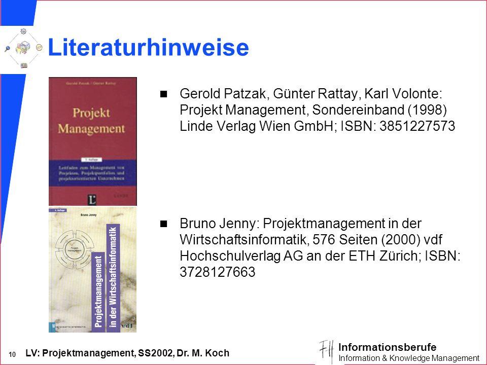Literaturhinweise Gerold Patzak, Günter Rattay, Karl Volonte: Projekt Management, Sondereinband (1998) Linde Verlag Wien GmbH; ISBN: 3851227573.