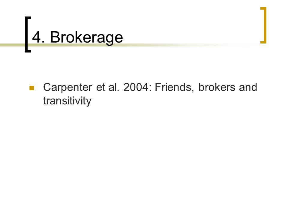 4. Brokerage Carpenter et al. 2004: Friends, brokers and transitivity