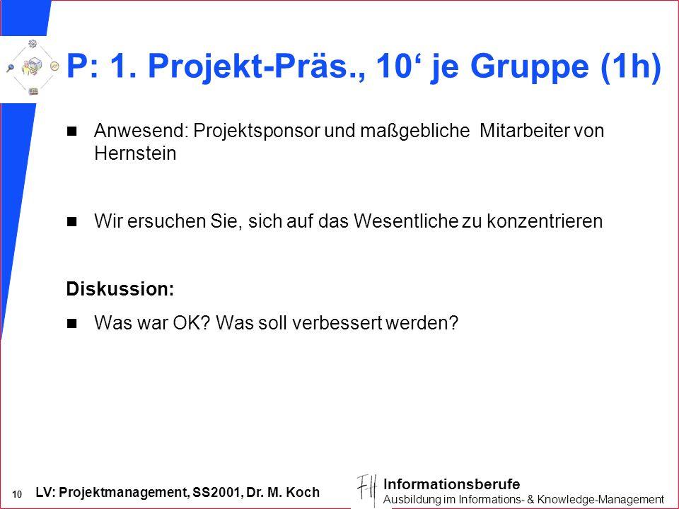 P: 1. Projekt-Präs., 10' je Gruppe (1h)