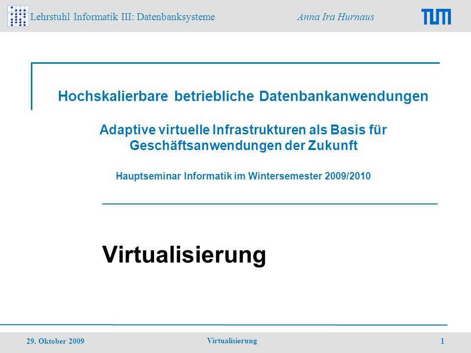 Hochskalierbare betriebliche Datenbankanwendungen Adaptive virtuelle Infrastrukturen als Basis für Geschäftsanwendungen der Zukunft Hauptseminar Informatik im Wintersemester 2009/2010