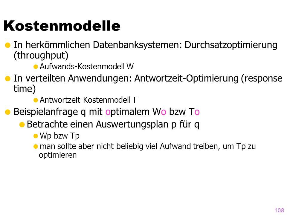 Kostenmodelle In herkömmlichen Datenbanksystemen: Durchsatzoptimierung (throughput) Aufwands-Kostenmodell W.